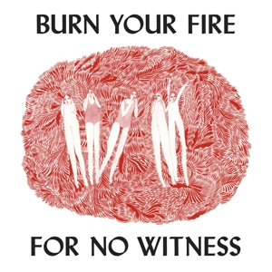 Burn Your Fire For No Witness CD